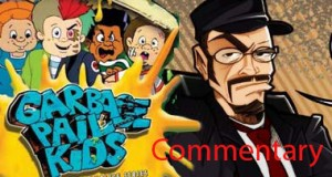 Nostalgia Critic Commentary: Garbage Pail Kids