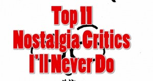 Top 11 Nostalgia Critics Episodes I'll NEVER Review