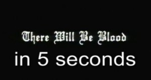 There Will Be Blood in 5 Seconds