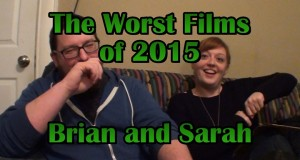 The Worst Films of 2015 (Brian and Sarah Edition) - Brad Jones