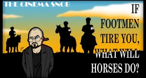 If Footmen Tire You, What Will Horses Do? - Cinema Snob