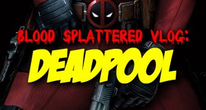 Deadpool - Blood Splattered Vlog