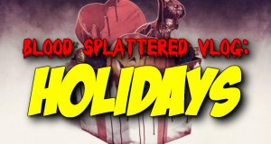 Holidays - Blood Splattered Vlog