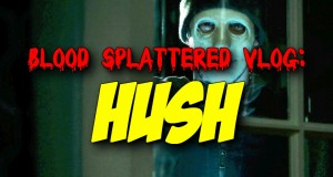 Hush - Blood Splattered Vlog