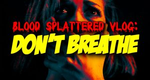 Don't Breathe - Blood Splattered Vlog