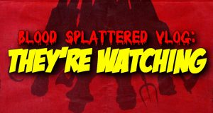 They're Watching - Blood Splattered Vlog