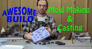 Mold Making & Casting - Awesome Build