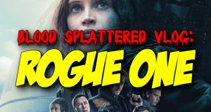 Rogue One - Blood Splattered Vlog