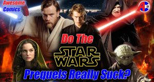 Do the Star Wars Prequels Really Suck? - Awesome Comics