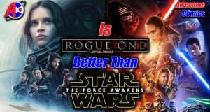 Is Rogue One Better Than The Force Awakens? - Awesome Comics