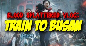 Train to Busan - Blood Splattered Vlog