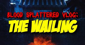 The Wailing - Blood Splattered Vlog