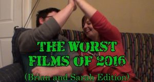 The Worst Films of 2016 (Brian and Sarah Edition)
