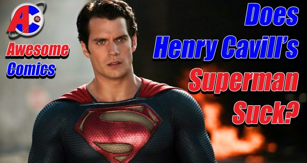 Does Henry Cavill's Superman Suck? - Awesome Comics