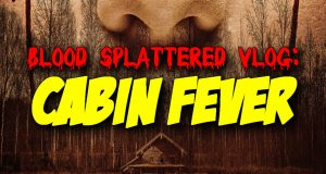 Cabin Fever (2016) - Blood Splattered Vlog