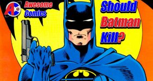Should Batman Kill? - Awesome Comics