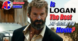 Is Logan the Best X-Men Movie? - Awesome Comics