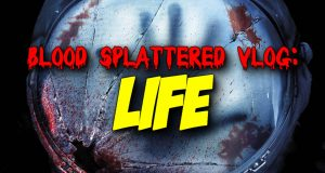 Life - Blood Splattered Vlog