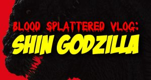 Shin Godzilla - Blood Splattered Vlog