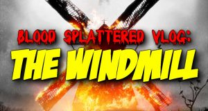 The Windmill - Blood Splattered Vlog