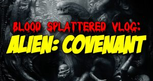 Alien: Convenant - Blood Splattered Vlog