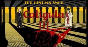 Caligula III - The Cinema Snob