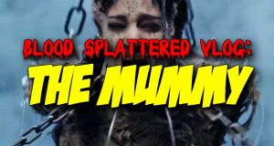 The Mummy - Blood Splattered Vlog