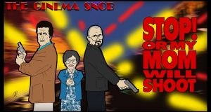 Stop! Or My Mom Will Shoot - The Cinema Snob