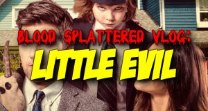 Little Evil - Blood Spattered Vlog
