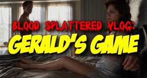 Gerald's Game - Blood Spattered Vlog