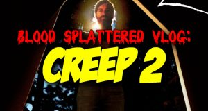 Creep 2 - Blood Splattered Vlog