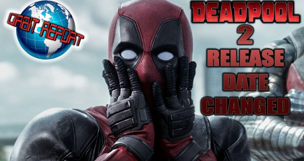 Deadpool 2 Release Date Changed - Orbit Report