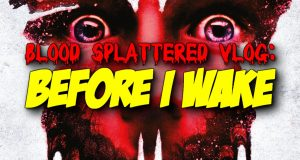 Before I Wake - Blood Splattered Vlog