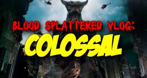 Colossal - Blood Splattered Vlog