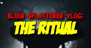 The Ritual - Blood Splattered Vlog