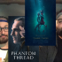 Phantom Thread and The Shape of Water - Midnight Screenings