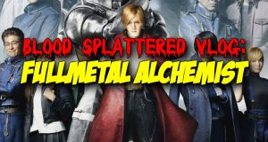 Fullmetal Alchemist - Blood Splattered Vlog