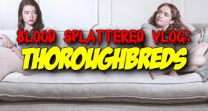 Thoroughbreds - Blood Splattered Vlog