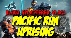Pacific Rim: Uprising - Blood Splattered Vlog