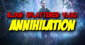 Annihilation - Blood Splattered Vlog