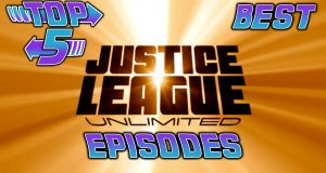 Top 5 Best Justice League Unlimited Episodes