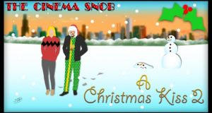A Christmas Kiss II - The Cinema Snob